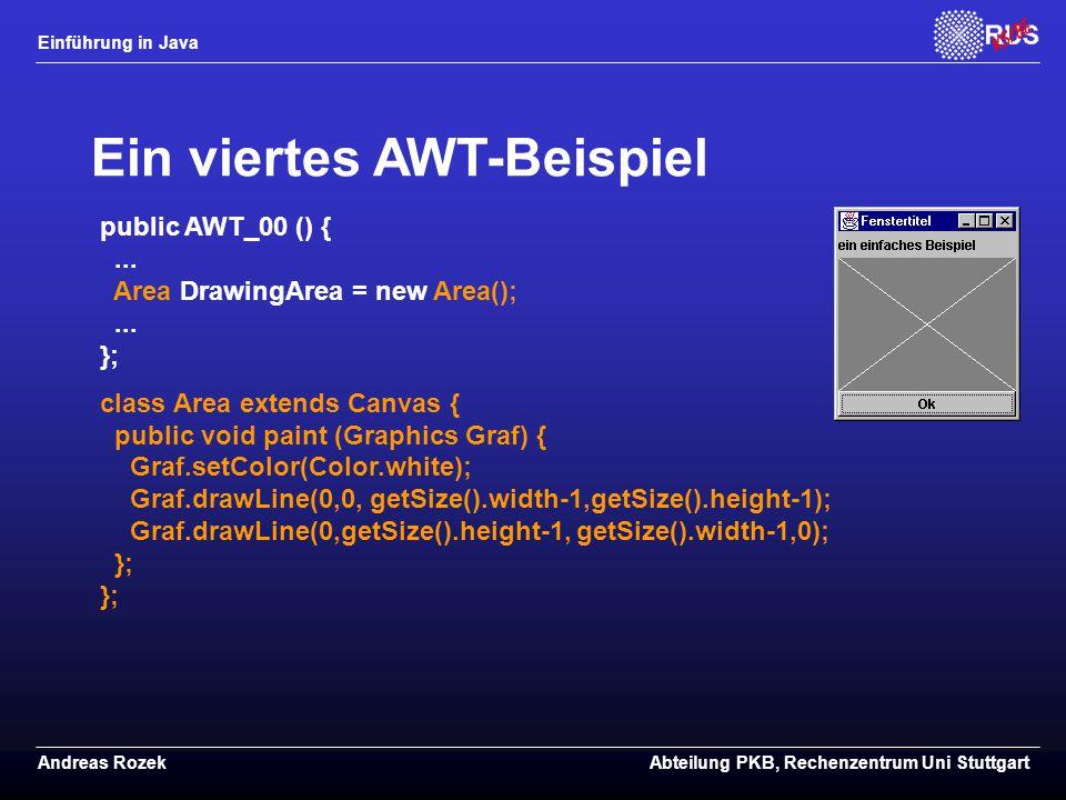 Einführung in Java Andreas RozekAbteilung PKB, Rechenzentrum Uni Stuttgart Ein viertes AWT-Beispiel public AWT_00 () {...