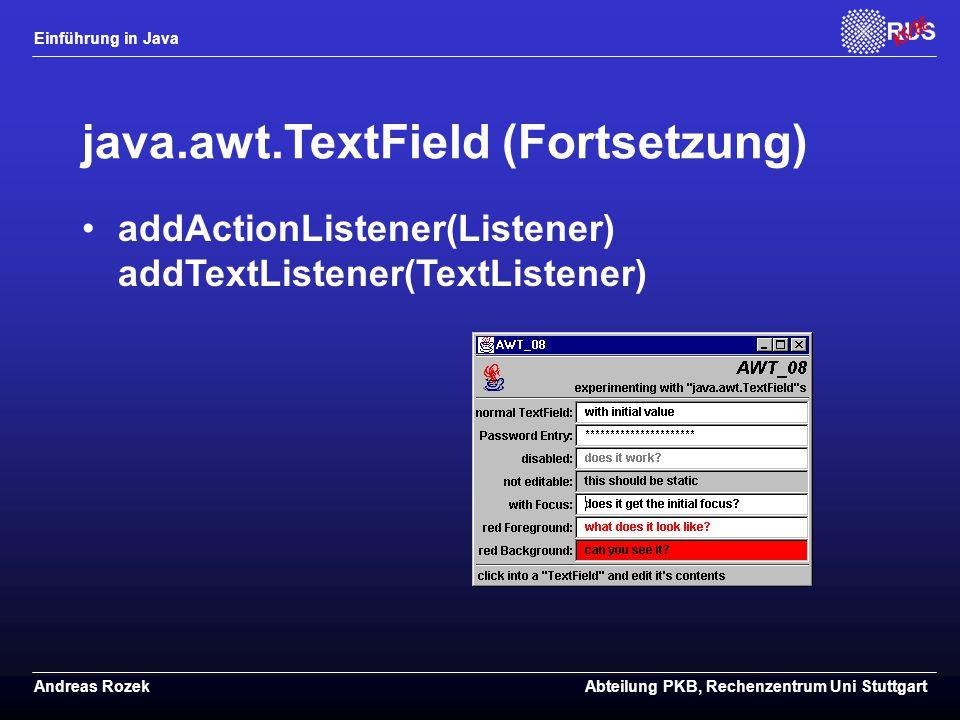 Einführung in Java Andreas RozekAbteilung PKB, Rechenzentrum Uni Stuttgart java.awt.TextField (Fortsetzung) addActionListener(Listener) addTextListener(TextListener)