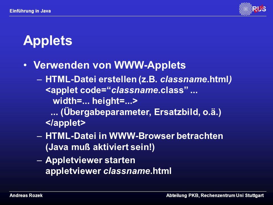 Einführung in Java Andreas RozekAbteilung PKB, Rechenzentrum Uni Stuttgart Applets Verwenden von WWW-Applets –HTML-Datei erstellen (z.B.