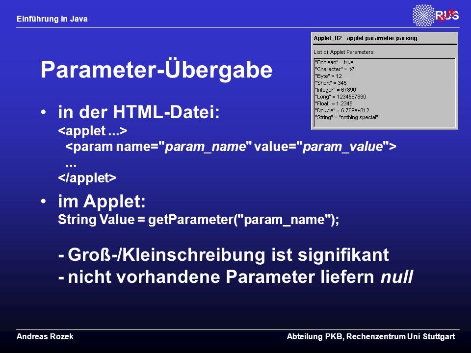 Einführung in Java Andreas RozekAbteilung PKB, Rechenzentrum Uni Stuttgart Parameter-Übergabe in der HTML-Datei:...