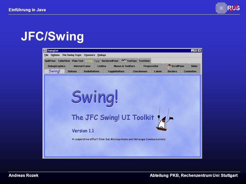 Einführung in Java Andreas RozekAbteilung PKB, Rechenzentrum Uni Stuttgart JFC/Swing
