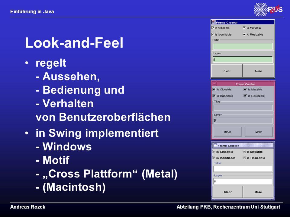 """Einführung in Java Andreas RozekAbteilung PKB, Rechenzentrum Uni Stuttgart Look-and-Feel regelt - Aussehen, - Bedienung und - Verhalten von Benutzeroberflächen in Swing implementiert - Windows - Motif - """"Cross Plattform (Metal) - (Macintosh)"""