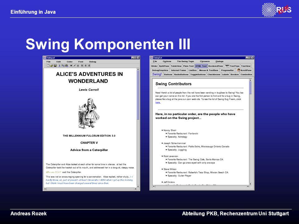 Einführung in Java Andreas RozekAbteilung PKB, Rechenzentrum Uni Stuttgart Swing Komponenten III