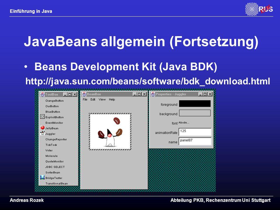 Einführung in Java Andreas RozekAbteilung PKB, Rechenzentrum Uni Stuttgart JavaBeans allgemein (Fortsetzung) Beans Development Kit (Java BDK) http://java.sun.com/beans/software/bdk_download.html