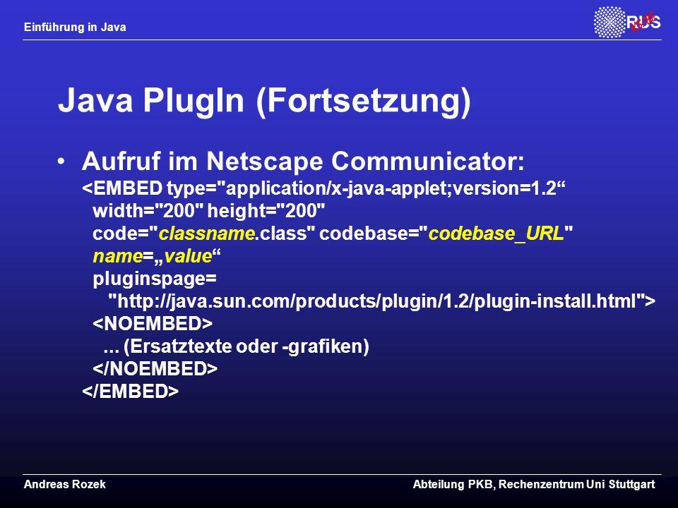 Einführung in Java Andreas RozekAbteilung PKB, Rechenzentrum Uni Stuttgart Java PlugIn (Fortsetzung) Aufruf im Netscape Communicator:...