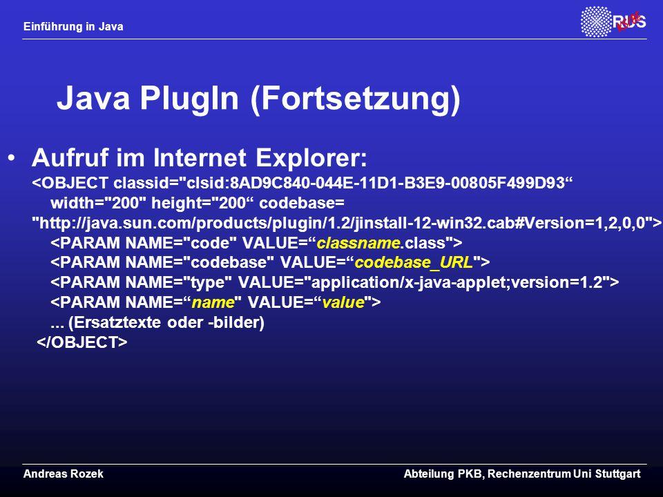 Einführung in Java Andreas RozekAbteilung PKB, Rechenzentrum Uni Stuttgart Java PlugIn (Fortsetzung) Aufruf im Internet Explorer:...