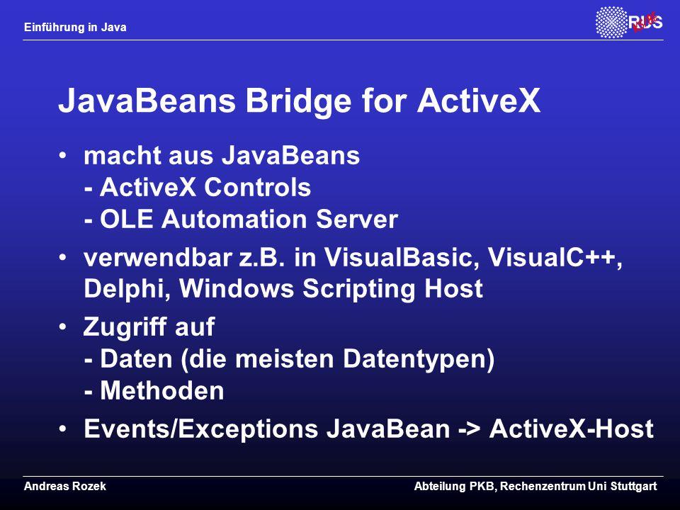 Einführung in Java Andreas RozekAbteilung PKB, Rechenzentrum Uni Stuttgart JavaBeans Bridge for ActiveX macht aus JavaBeans - ActiveX Controls - OLE Automation Server verwendbar z.B.