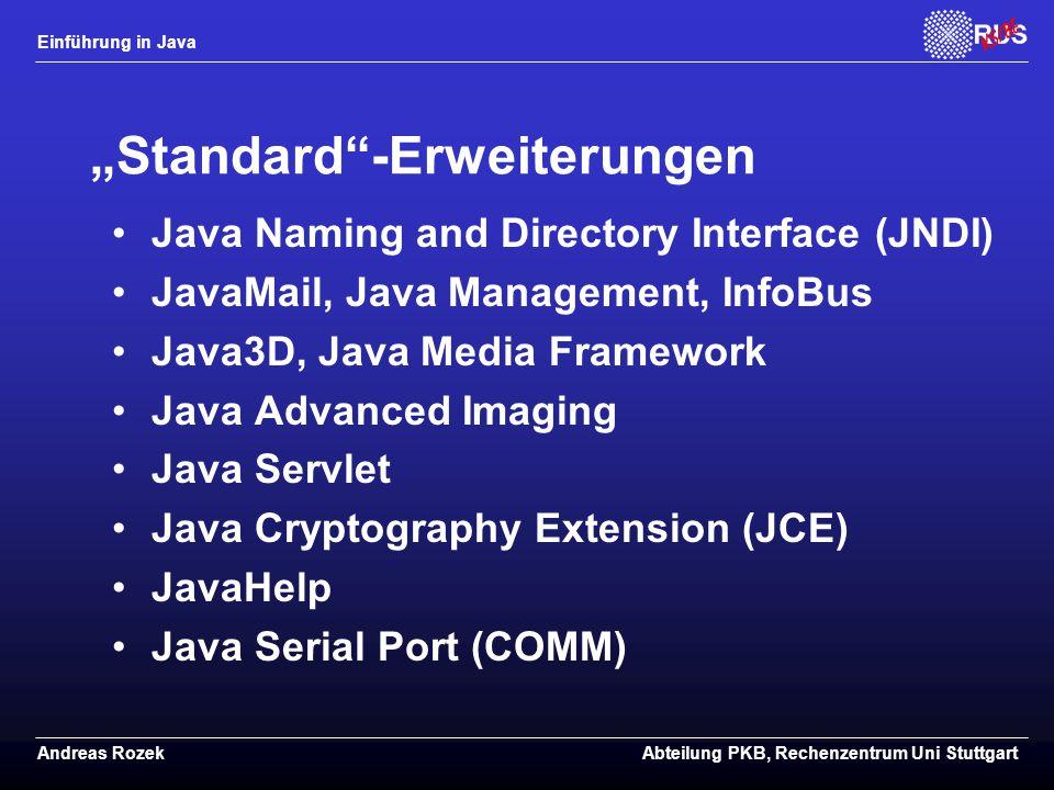"Einführung in Java Andreas RozekAbteilung PKB, Rechenzentrum Uni Stuttgart ""Standard -Erweiterungen Java Naming and Directory Interface (JNDI) JavaMail, Java Management, InfoBus Java3D, Java Media Framework Java Advanced Imaging Java Servlet Java Cryptography Extension (JCE) JavaHelp Java Serial Port (COMM)"