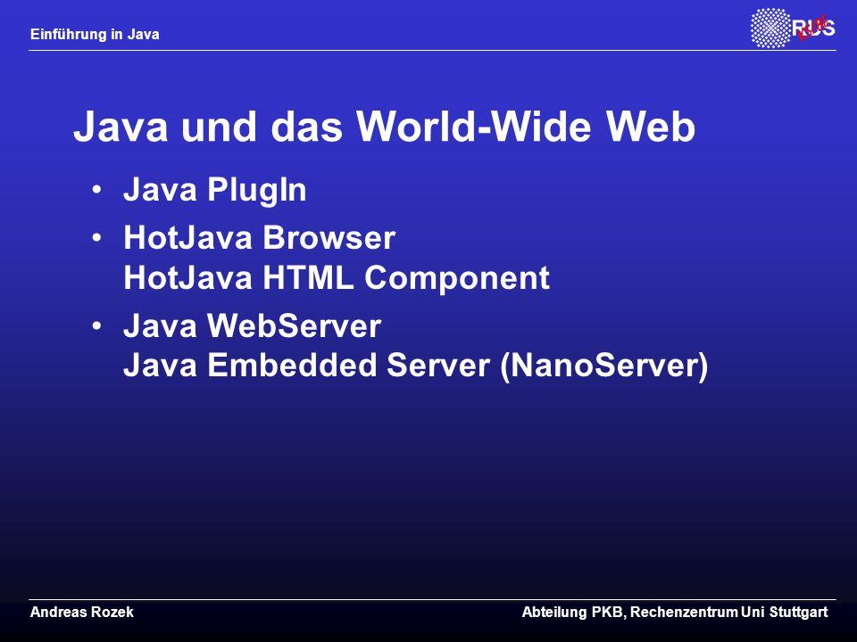Einführung in Java Andreas RozekAbteilung PKB, Rechenzentrum Uni Stuttgart Java und das World-Wide Web Java PlugIn HotJava Browser HotJava HTML Component Java WebServer Java Embedded Server (NanoServer)