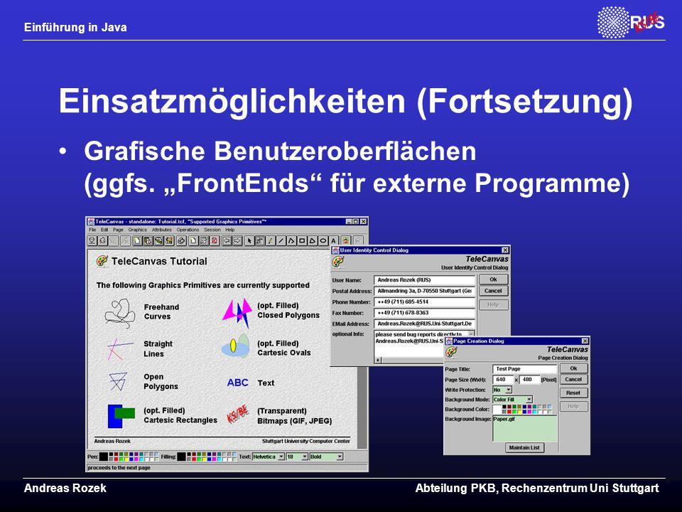 Einführung in Java Andreas RozekAbteilung PKB, Rechenzentrum Uni Stuttgart Einsatzmöglichkeiten (Fortsetzung) Grafische Benutzeroberflächen (ggfs.