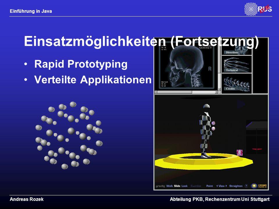 Einführung in Java Andreas RozekAbteilung PKB, Rechenzentrum Uni Stuttgart Einsatzmöglichkeiten (Fortsetzung) Rapid Prototyping Verteilte Applikationen