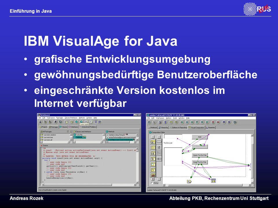 Einführung in Java Andreas RozekAbteilung PKB, Rechenzentrum Uni Stuttgart IBM VisualAge for Java grafische Entwicklungsumgebung gewöhnungsbedürftige Benutzeroberfläche eingeschränkte Version kostenlos im Internet verfügbar