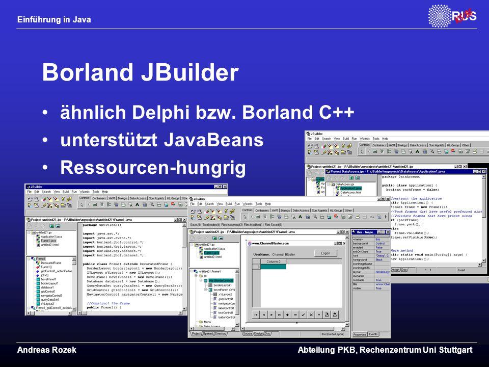 Einführung in Java Andreas RozekAbteilung PKB, Rechenzentrum Uni Stuttgart Borland JBuilder ähnlich Delphi bzw.