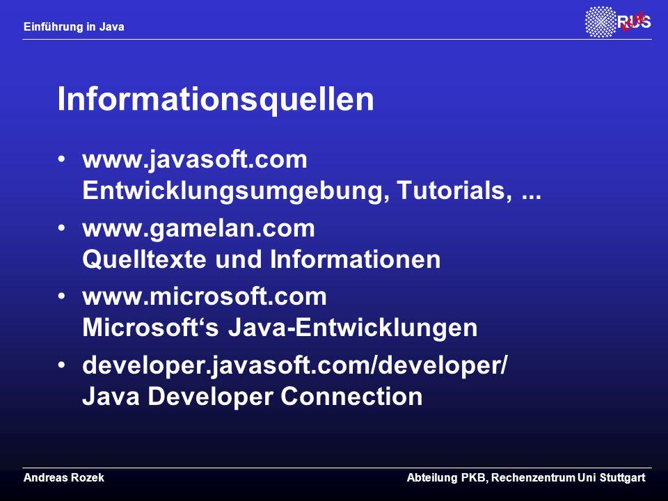 Einführung in Java Andreas RozekAbteilung PKB, Rechenzentrum Uni Stuttgart Informationsquellen www.javasoft.com Entwicklungsumgebung, Tutorials,...