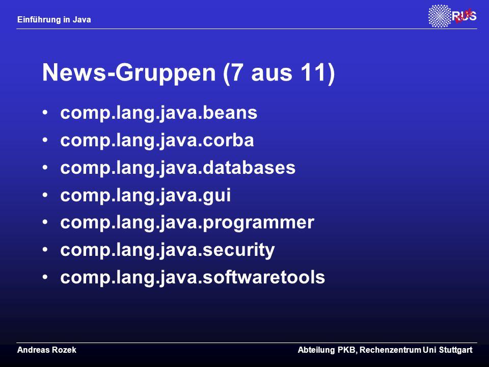 Einführung in Java Andreas RozekAbteilung PKB, Rechenzentrum Uni Stuttgart News-Gruppen (7 aus 11) comp.lang.java.beans comp.lang.java.corba comp.lang.java.databases comp.lang.java.gui comp.lang.java.programmer comp.lang.java.security comp.lang.java.softwaretools