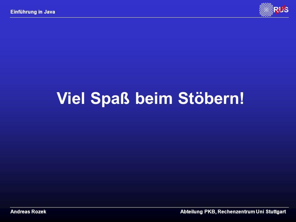 Einführung in Java Andreas RozekAbteilung PKB, Rechenzentrum Uni Stuttgart Viel Spaß beim Stöbern!