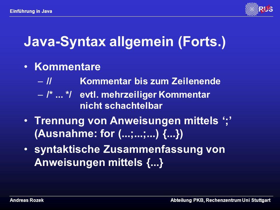 Einführung in Java Andreas RozekAbteilung PKB, Rechenzentrum Uni Stuttgart Java-Syntax allgemein (Forts.) Kommentare –//Kommentar bis zum Zeilenende –/*...
