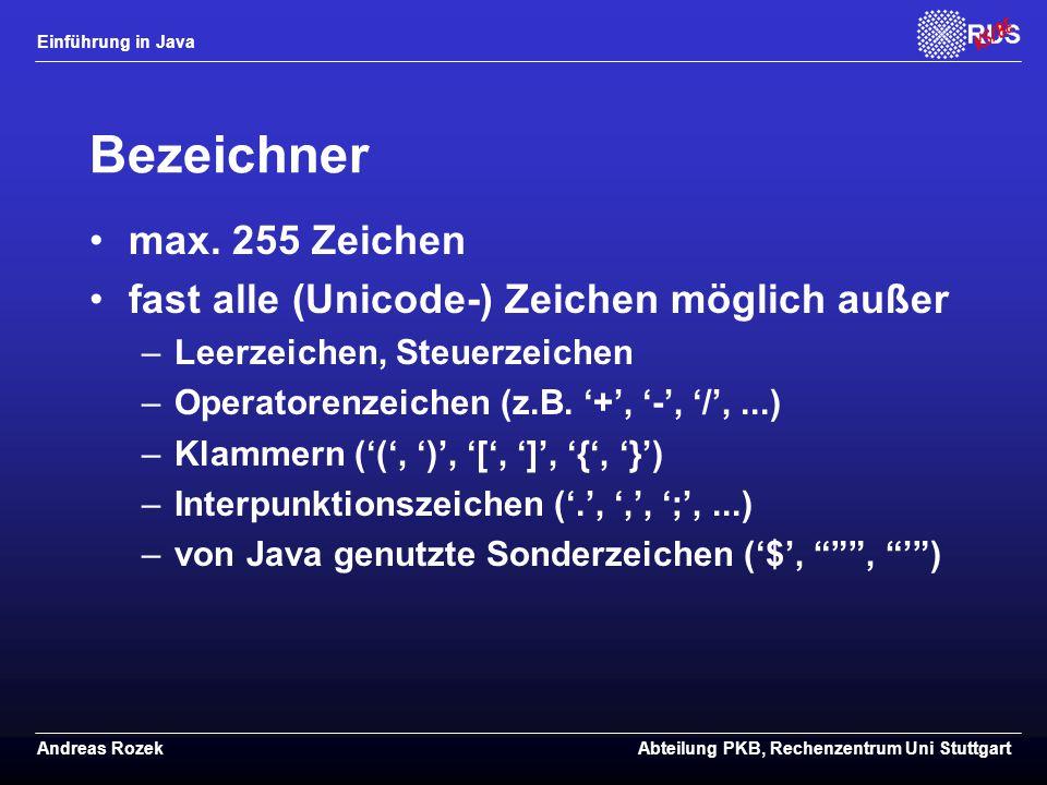 Einführung in Java Andreas RozekAbteilung PKB, Rechenzentrum Uni Stuttgart Bezeichner max.