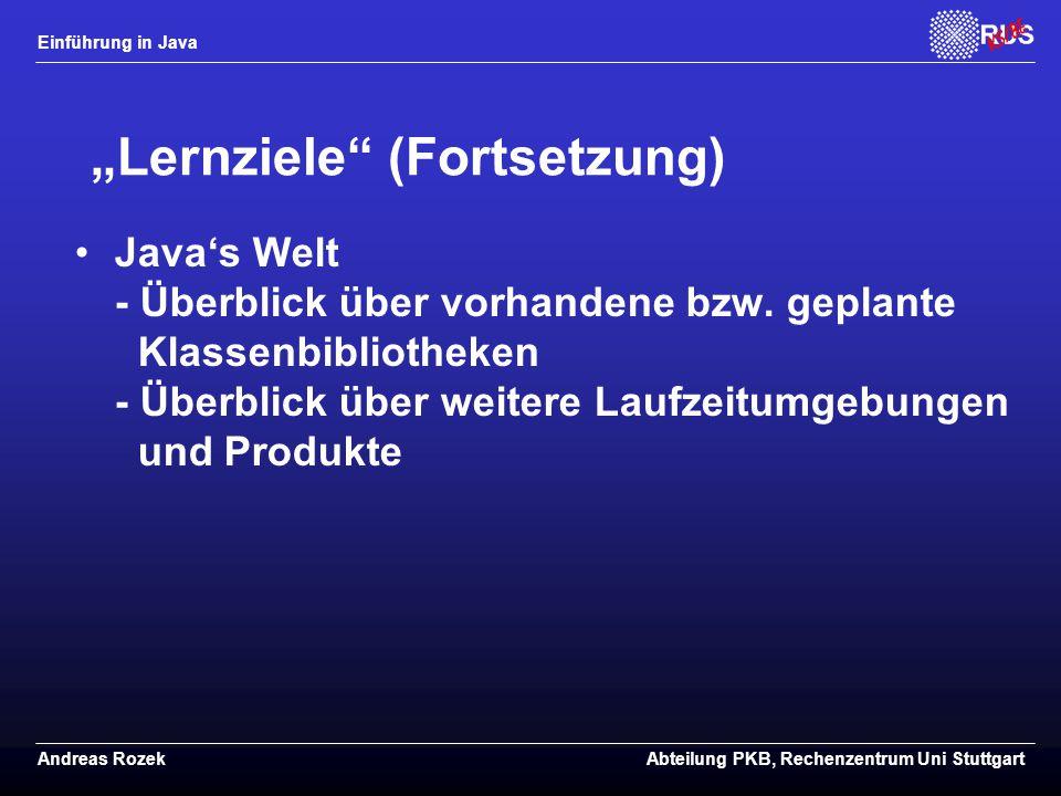 """Einführung in Java Andreas RozekAbteilung PKB, Rechenzentrum Uni Stuttgart """"Lernziele (Fortsetzung) Java's Welt - Überblick über vorhandene bzw."""
