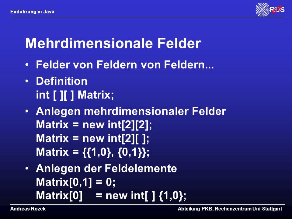 Einführung in Java Andreas RozekAbteilung PKB, Rechenzentrum Uni Stuttgart Mehrdimensionale Felder Felder von Feldern von Feldern...