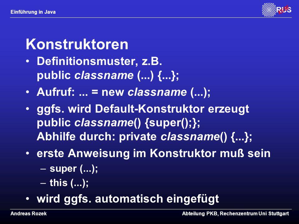 Einführung in Java Andreas RozekAbteilung PKB, Rechenzentrum Uni Stuttgart Konstruktoren Definitionsmuster, z.B.