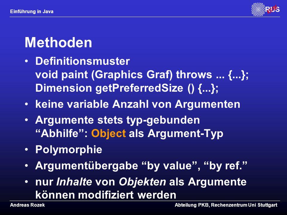 Einführung in Java Andreas RozekAbteilung PKB, Rechenzentrum Uni Stuttgart Methoden Definitionsmuster void paint (Graphics Graf) throws...
