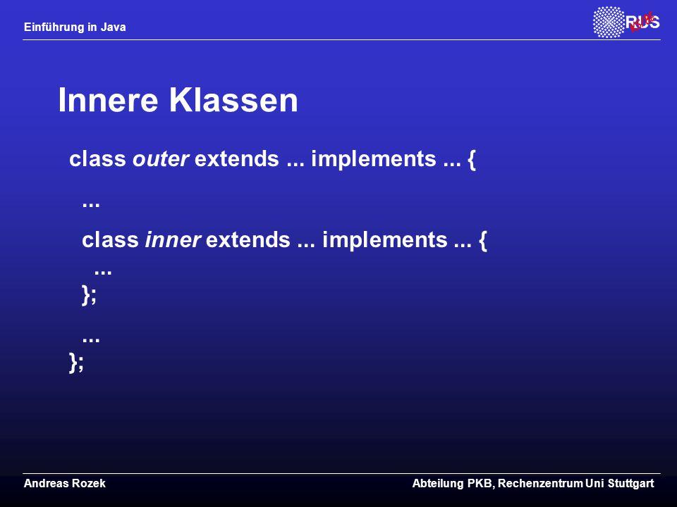 Einführung in Java Andreas RozekAbteilung PKB, Rechenzentrum Uni Stuttgart Innere Klassen class outer extends...