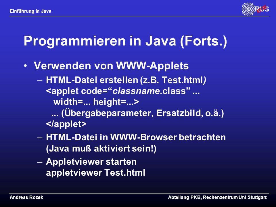 Einführung in Java Andreas RozekAbteilung PKB, Rechenzentrum Uni Stuttgart Programmieren in Java (Forts.) Verwenden von WWW-Applets –HTML-Datei erstellen (z.B.