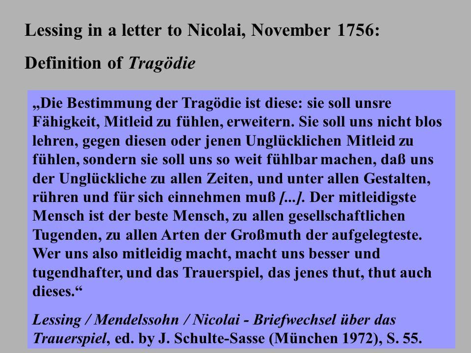 """Lessing in a letter to Nicolai, November 1756: Definition of Tragödie """"Die Bestimmung der Tragödie ist diese: sie soll unsre Fähigkeit, Mitleid zu fühlen, erweitern."""