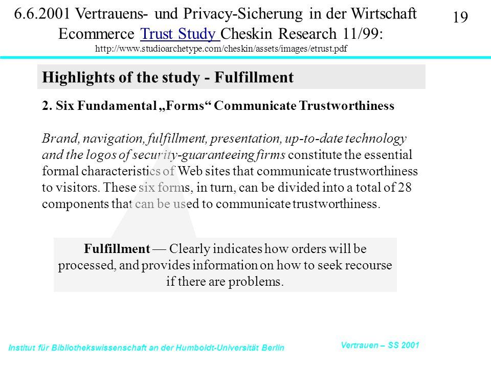 Institut für Bibliothekswissenschaft an der Humboldt-Universität Berlin 19 Vertrauen – SS 2001 6.6.2001 Vertrauens- und Privacy-Sicherung in der Wirtschaft Ecommerce Trust Study Cheskin Research 11/99: http://www.studioarchetype.com/cheskin/assets/images/etrust.pdfTrust Study 2.