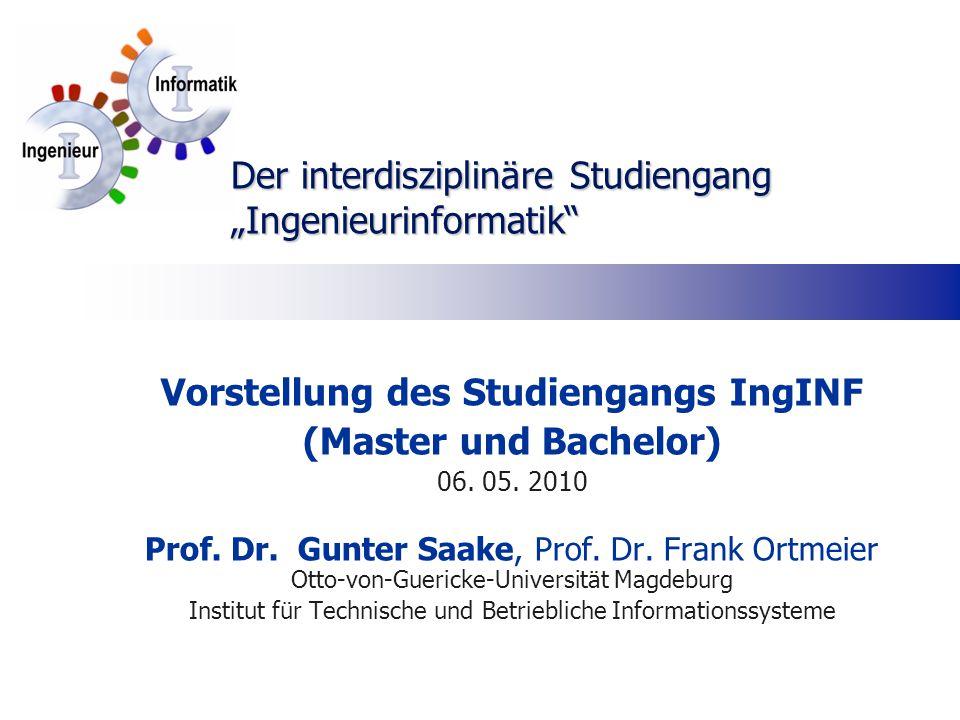 Vorstellung des Studiengangs IngINF (Master und Bachelor) 06. 05. 2010 Prof. Dr. Gunter Saake, Prof. Dr. Frank Ortmeier Otto-von-Guericke-Universität