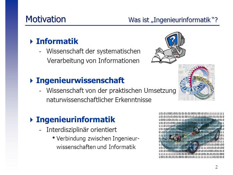 """2 Motivation Was ist """"Ingenieurinformatik """"?  Informatik -Wissenschaft der systematischen Verarbeitung von Informationen  Ingenieurwissenschaft -Wis"""