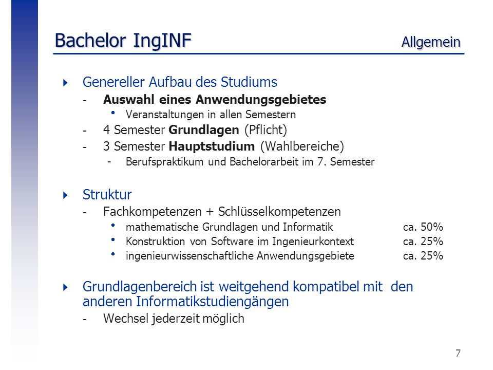 7 Bachelor IngINF Allgemein  Genereller Aufbau des Studiums -Auswahl eines Anwendungsgebietes  Veranstaltungen in allen Semestern -4 Semester Grundl