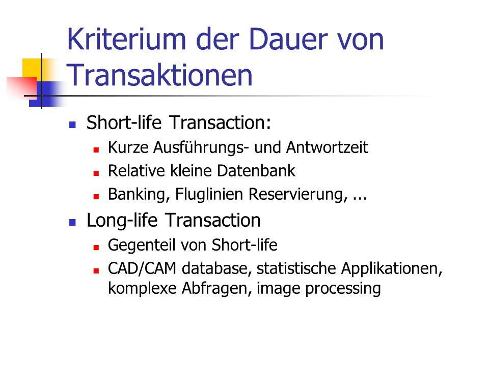 Kriterium der Dauer von Transaktionen Short-life Transaction: Kurze Ausführungs- und Antwortzeit Relative kleine Datenbank Banking, Fluglinien Reservi