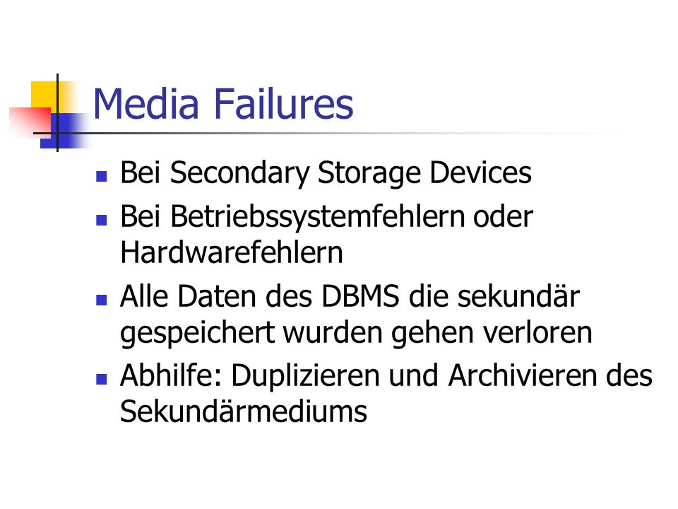 Media Failures Bei Secondary Storage Devices Bei Betriebssystemfehlern oder Hardwarefehlern Alle Daten des DBMS die sekundär gespeichert wurden gehen