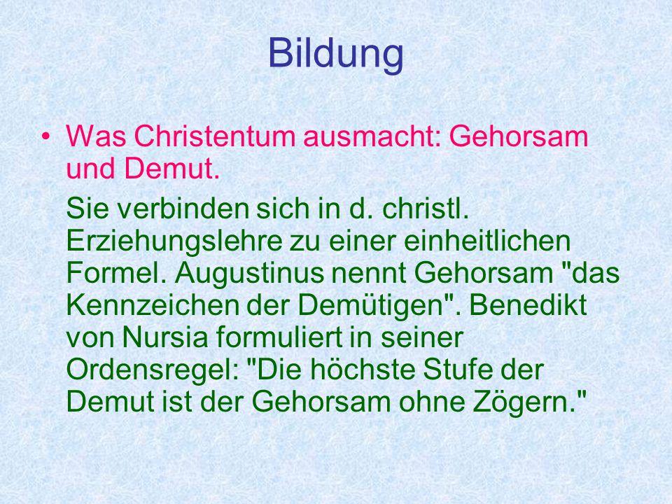 Bildung Was Christentum ausmacht: Gehorsam und Demut.