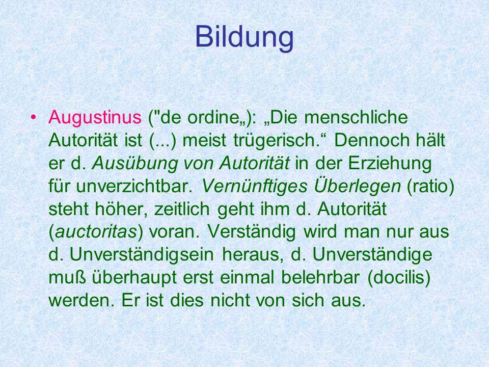 """Bildung Augustinus ( de ordine""""): """"Die menschliche Autorität ist (...) meist trügerisch. Dennoch hält er d."""