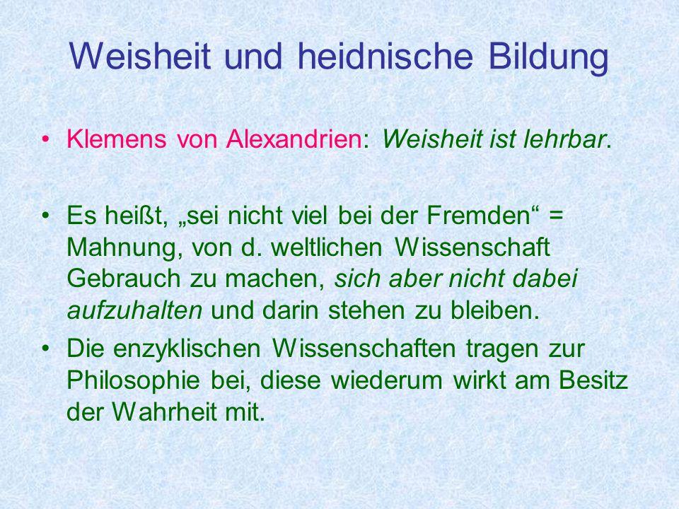 Weisheit und heidnische Bildung Klemens von Alexandrien: Weisheit ist lehrbar.