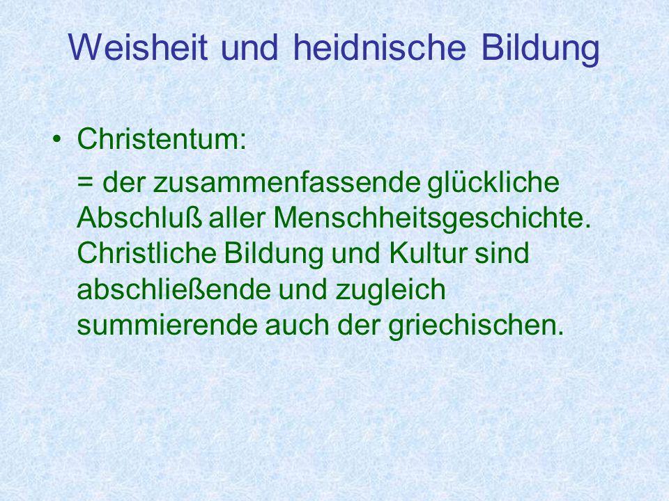 Weisheit und heidnische Bildung Christentum: = der zusammenfassende glückliche Abschluß aller Menschheitsgeschichte.