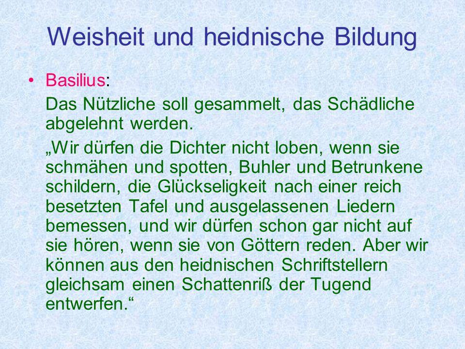 Weisheit und heidnische Bildung Basilius: Das Nützliche soll gesammelt, das Schädliche abgelehnt werden.