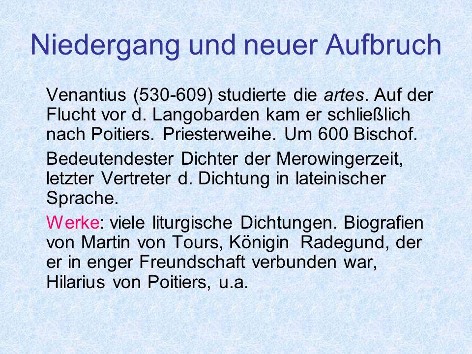 Niedergang und neuer Aufbruch Venantius (530-609) studierte die artes.