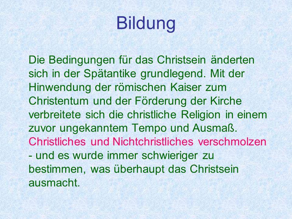 Bildung Entscheidende und bedeutende Phase von der konstantinischen Zeit bis zum Tod Augustinus'.