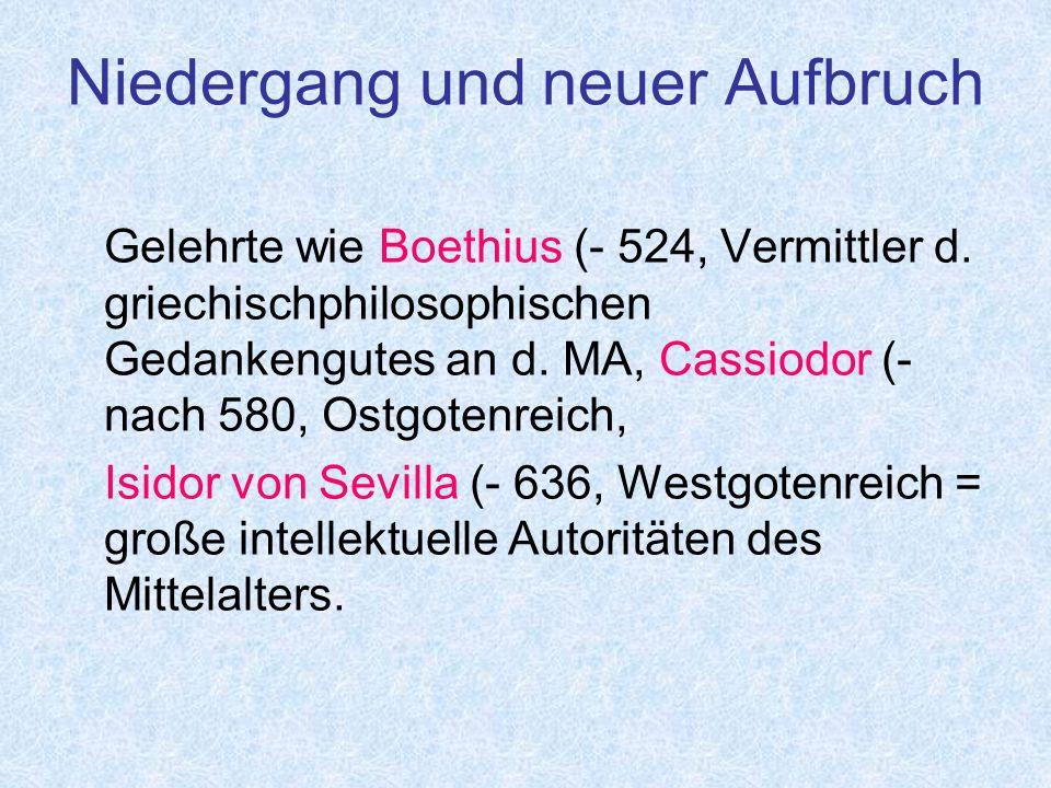 Gelehrte wie Boethius (- 524, Vermittler d.griechischphilosophischen Gedankengutes an d.