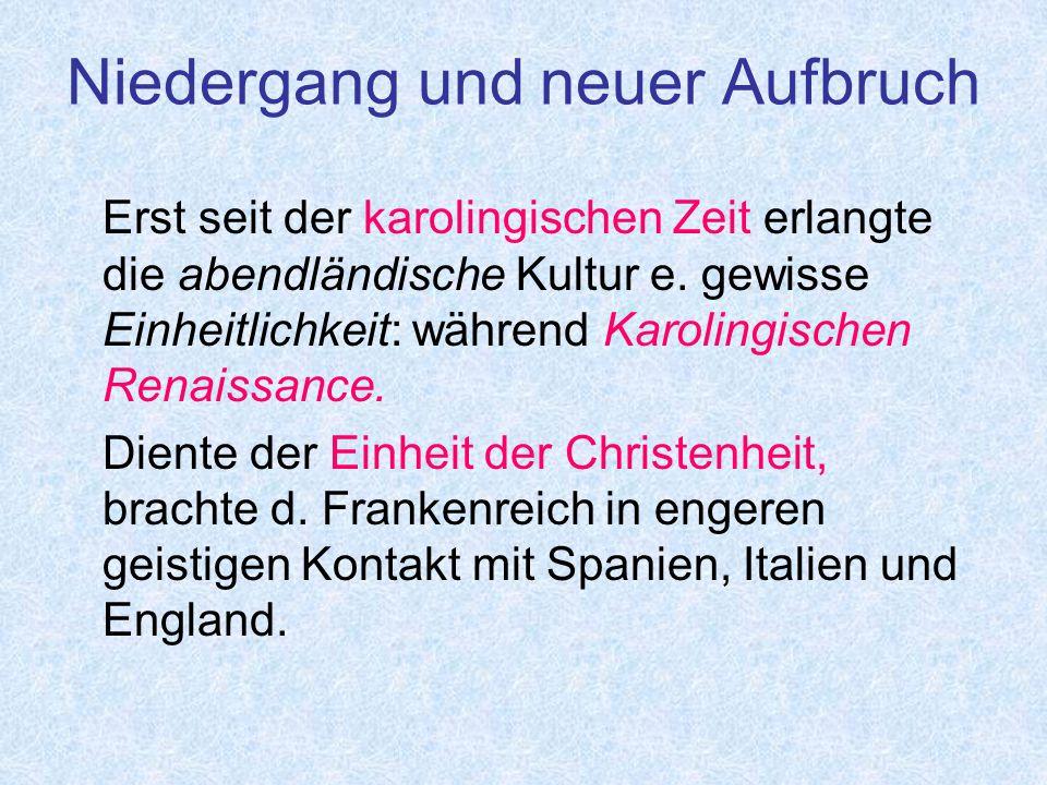 Niedergang und neuer Aufbruch Erst seit der karolingischen Zeit erlangte die abendländische Kultur e.