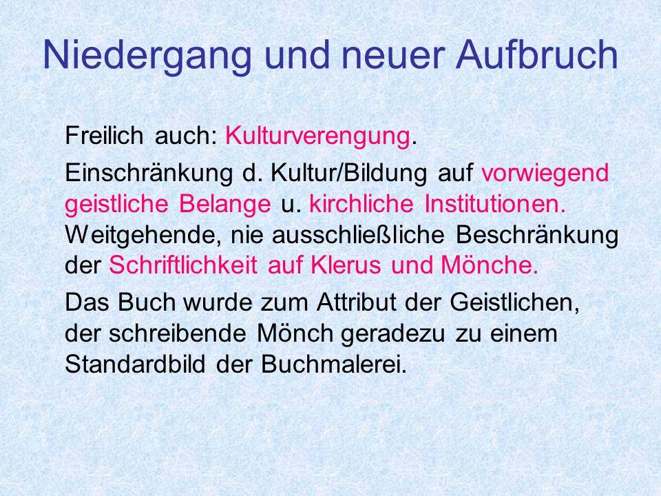 Niedergang und neuer Aufbruch Freilich auch: Kulturverengung.