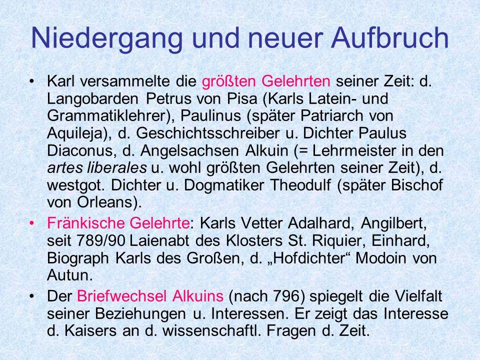 Niedergang und neuer Aufbruch Karl versammelte die größten Gelehrten seiner Zeit: d.