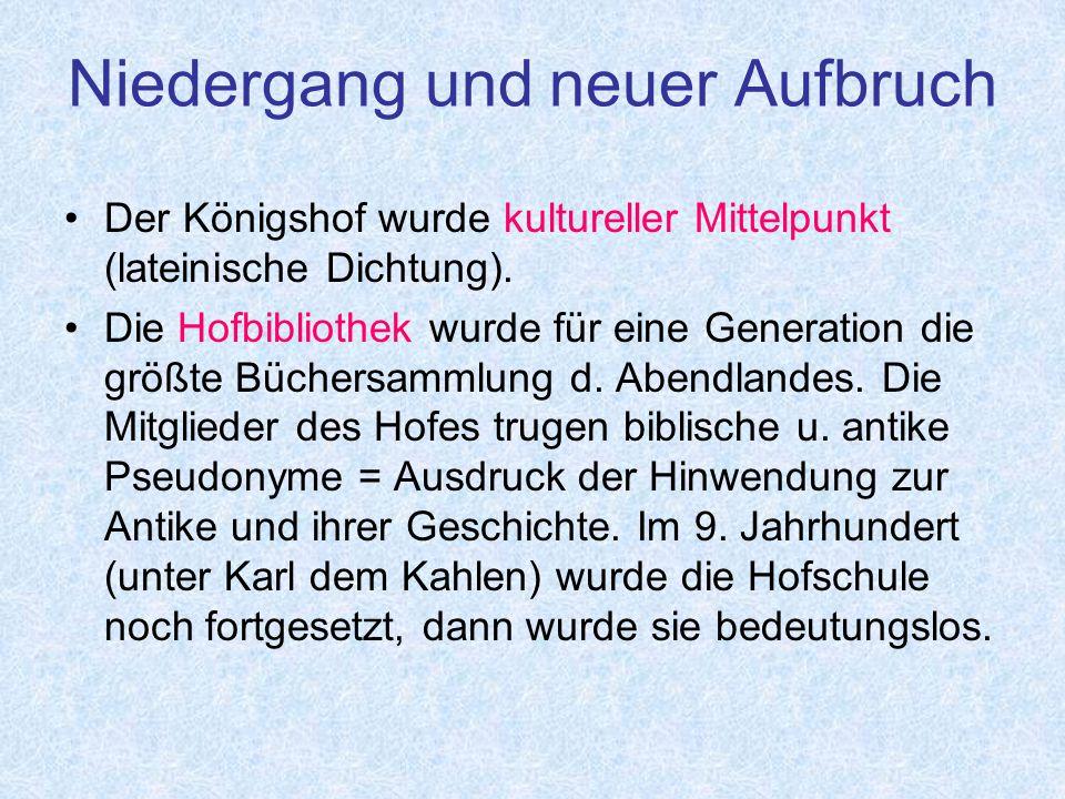 Niedergang und neuer Aufbruch Der Königshof wurde kultureller Mittelpunkt (lateinische Dichtung).