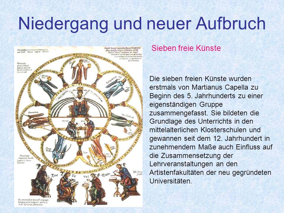 Niedergang und neuer Aufbruch Sieben freie Künste Die sieben freien Künste wurden erstmals von Martianus Capella zu Beginn des 5.
