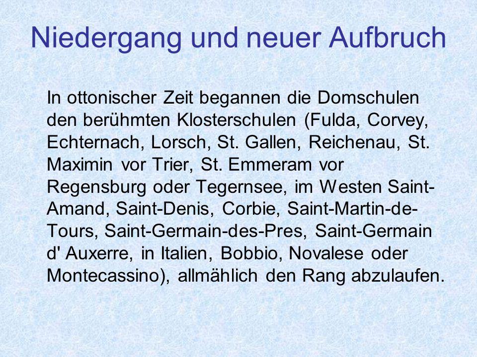 Niedergang und neuer Aufbruch In ottonischer Zeit begannen die Domschulen den berühmten Klosterschulen (Fulda, Corvey, Echternach, Lorsch, St.