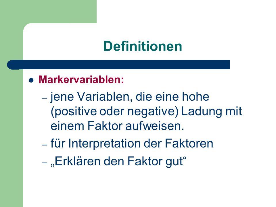 Definitionen Markervariablen: – jene Variablen, die eine hohe (positive oder negative) Ladung mit einem Faktor aufweisen. – für Interpretation der Fak
